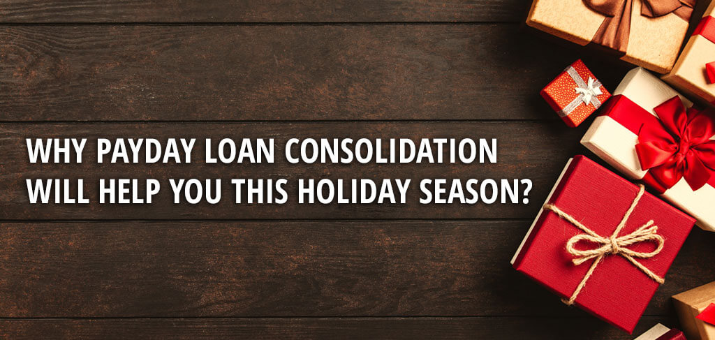 Why Payday Loan Consolidation will help you this Holiday season