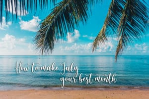 How to make July your best month